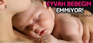Bebeğin Emmesini Engelleyen Sebepler Nelerdir