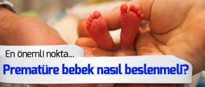 Prematüre Bebek Beslenmesinde Dikkat Edilmesi Gerekenler